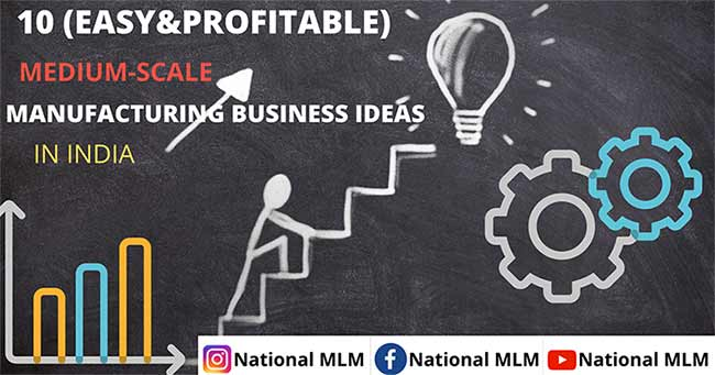 Medium scale manufacturing business ideas in India-National MLM