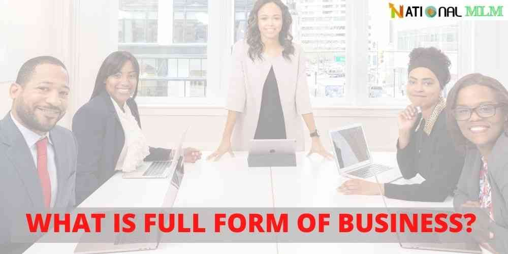 WHAT IS FULL FORM OF BUSINESS?
