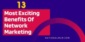13 Most Exciting Benefits Of Network Marketing By NationalMLM