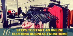 10 Steps to start an online clothing business from home
